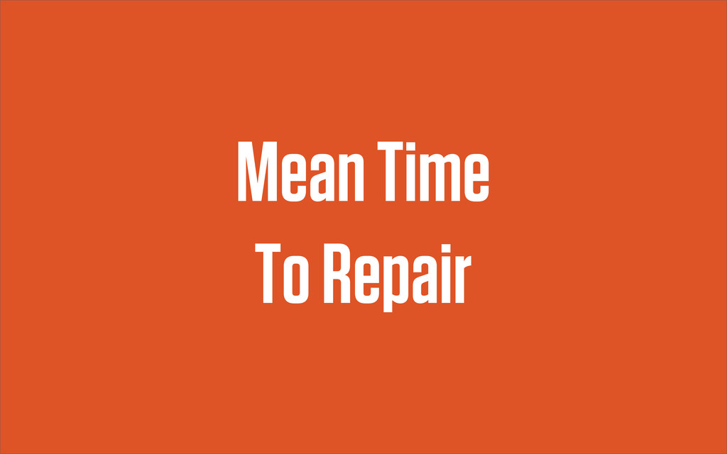 Mean Time To Repair