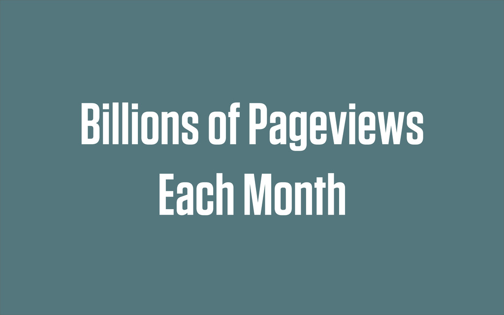 Billions of Pageviews Each Month