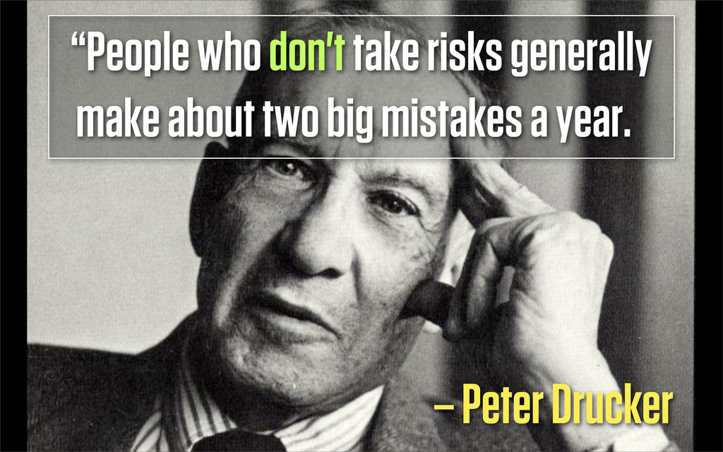 """""""People who don't take risks generally make abo..."""