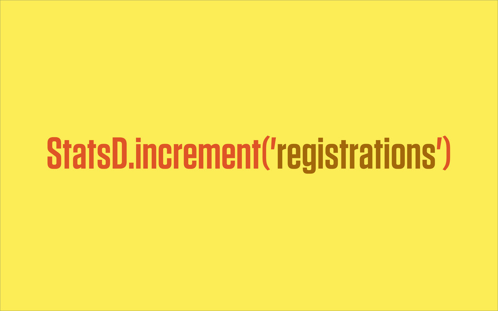 StatsD.increment('registrations')