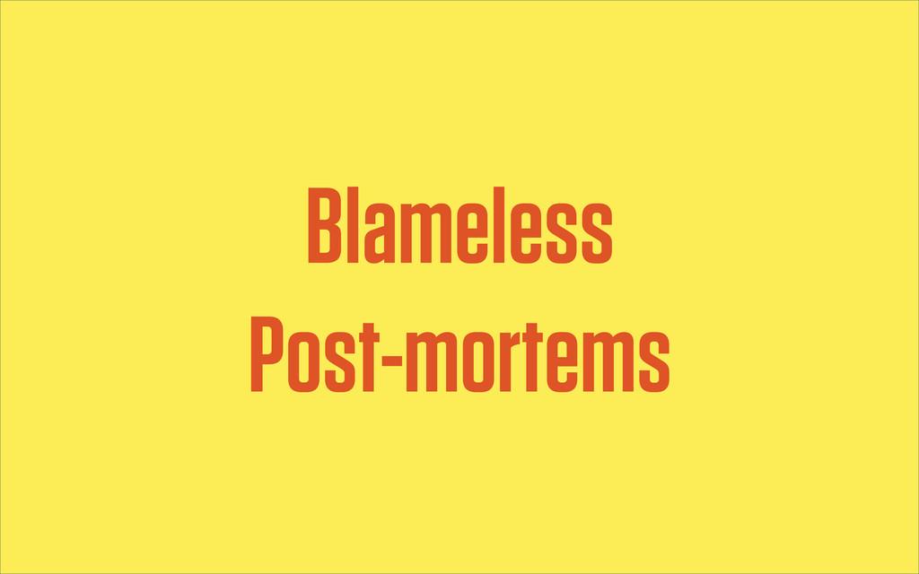 Blameless Post-mortems
