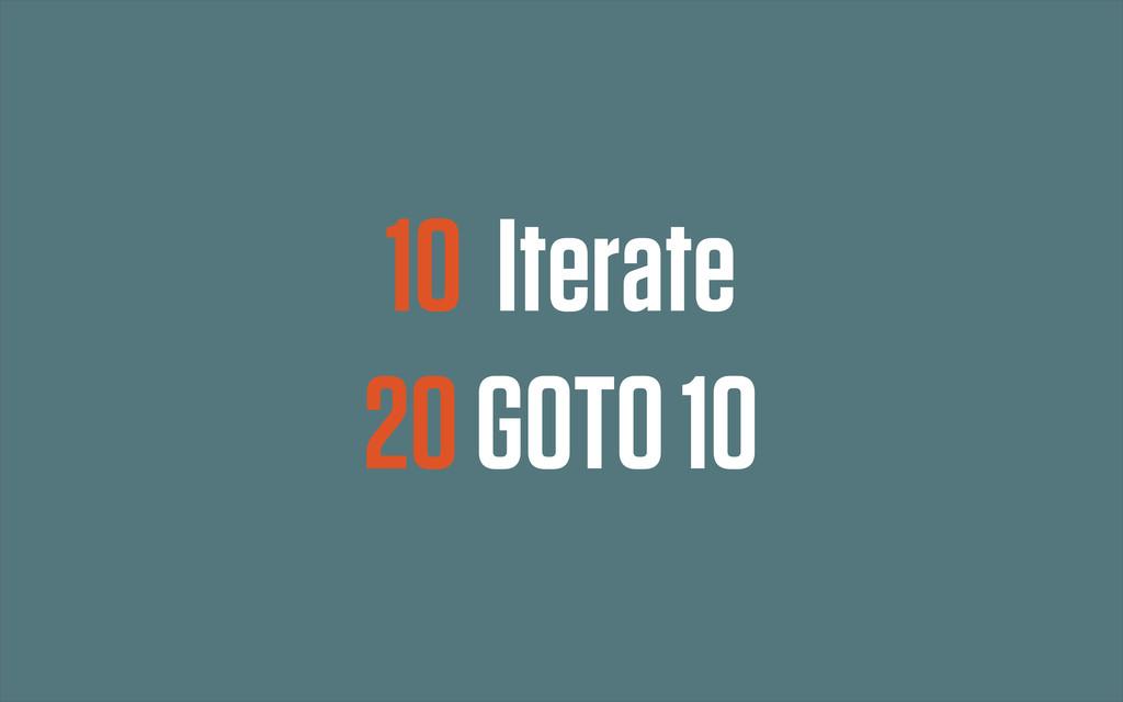10 Iterate 20 GOTO 10