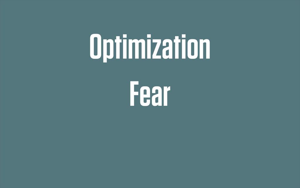 Optimization Fear