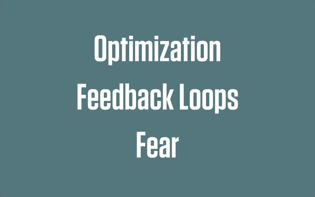 Optimization Fear Feedback Loops