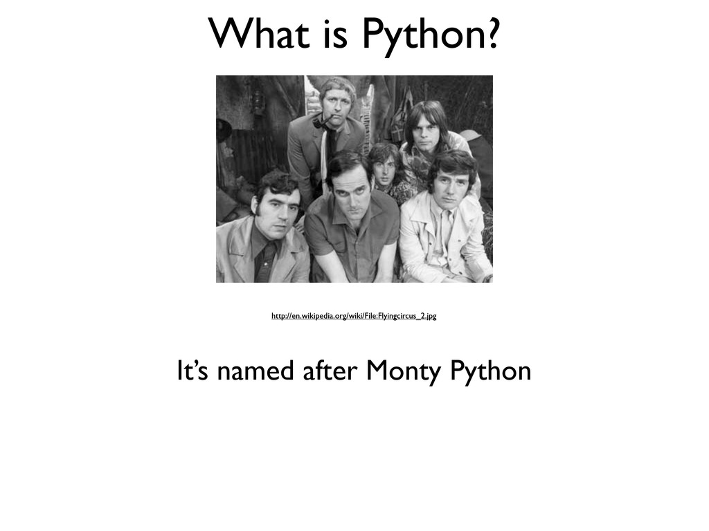 What is Python? It's named after Monty Python h...