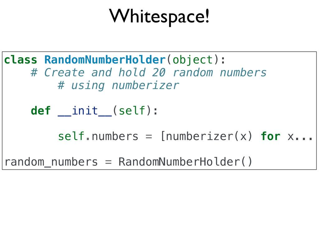 Whitespace! class RandomNumberHolder(object): #...
