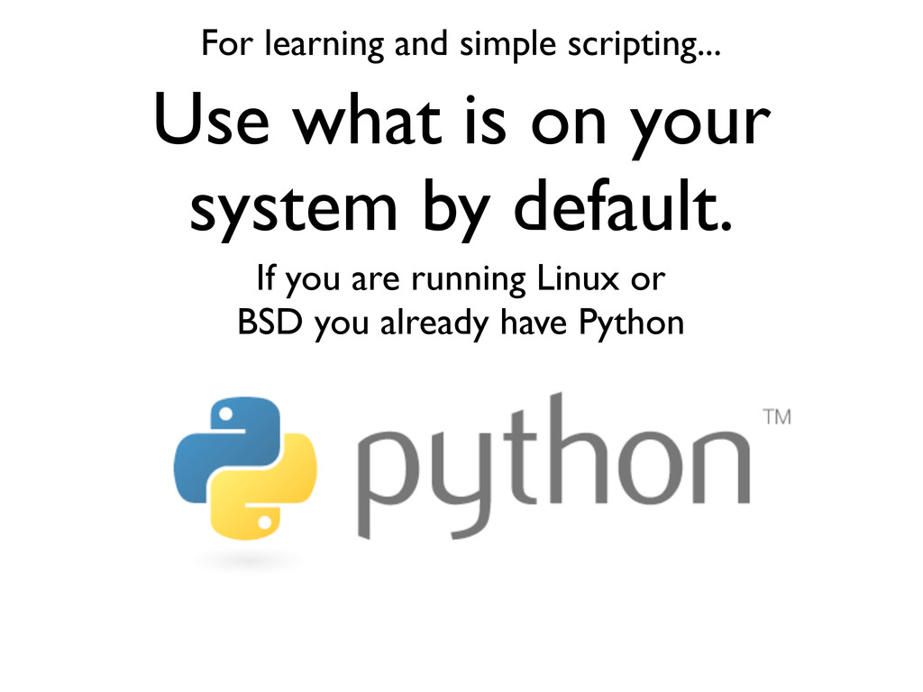 Use what is on your system by default. For lear...