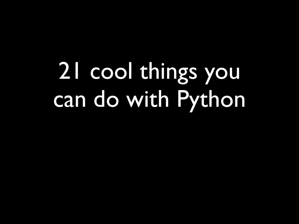 21 cool things you can do with Python