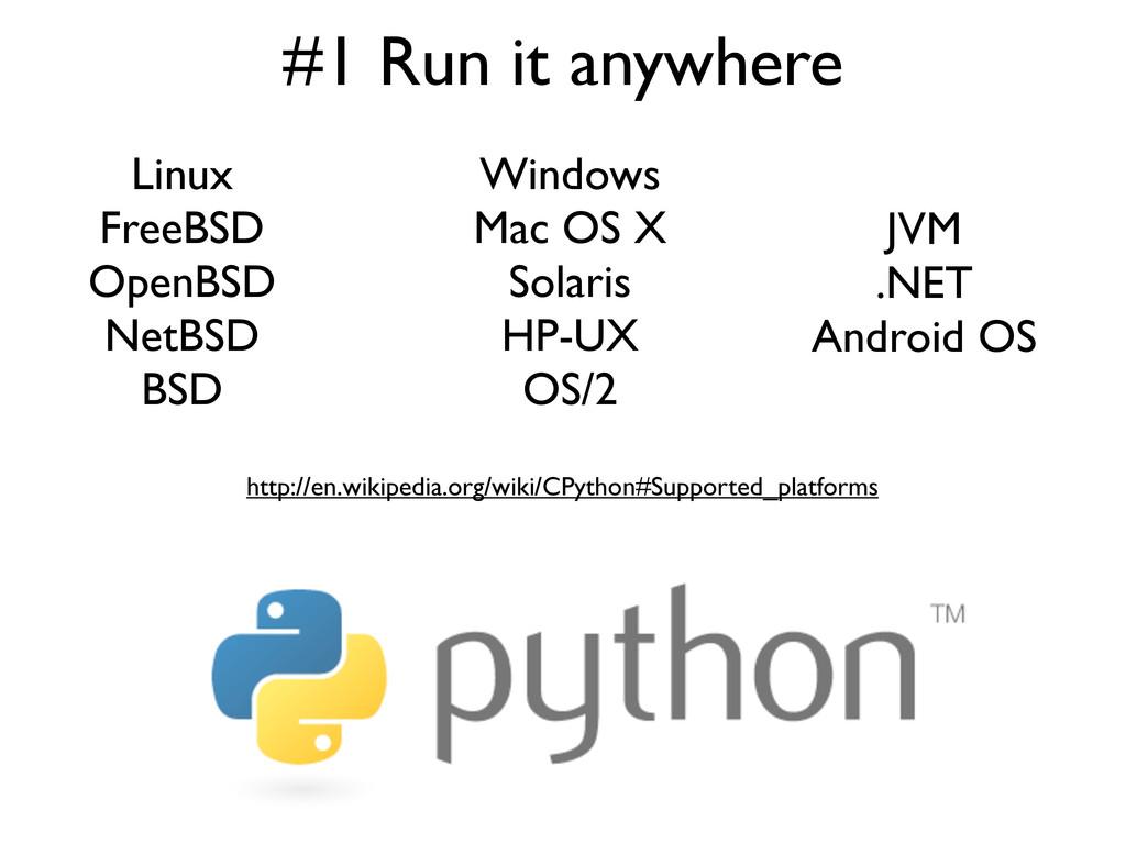 #1 Run it anywhere Linux FreeBSD OpenBSD NetBSD...