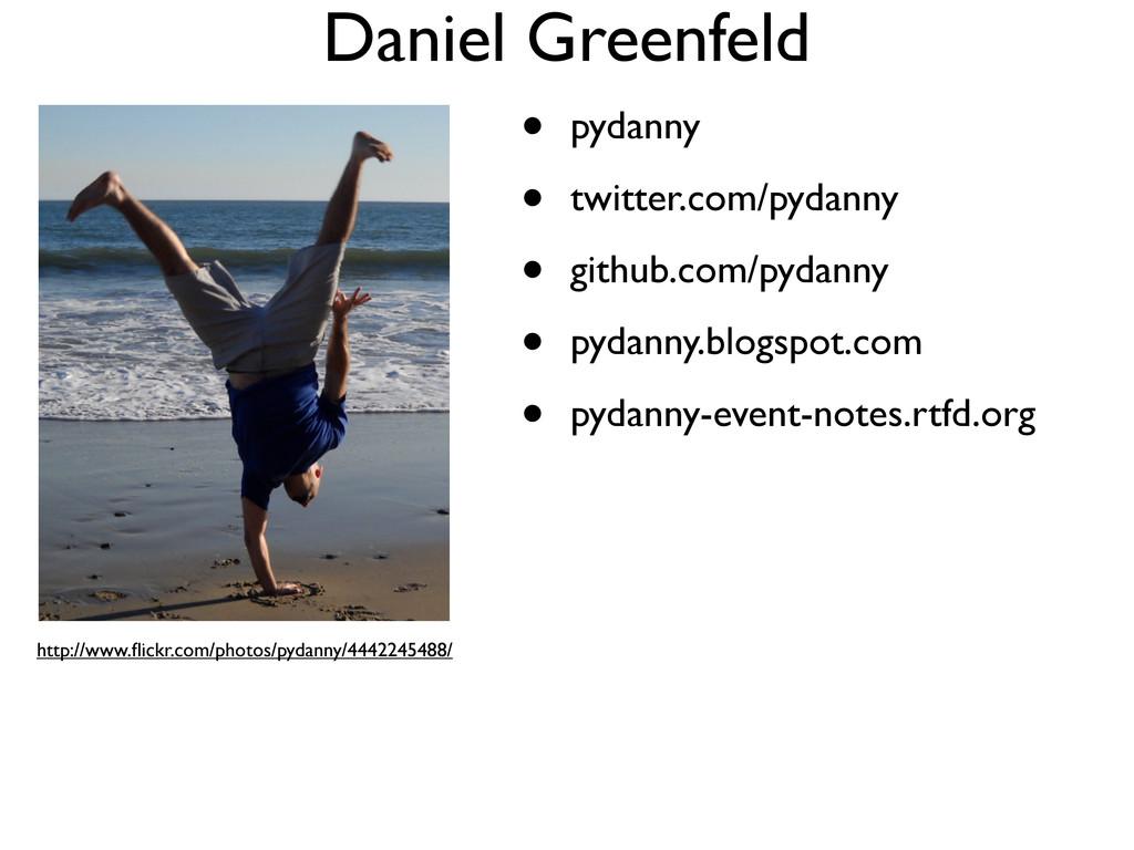 Daniel Greenfeld • pydanny • twitter.com/pydann...