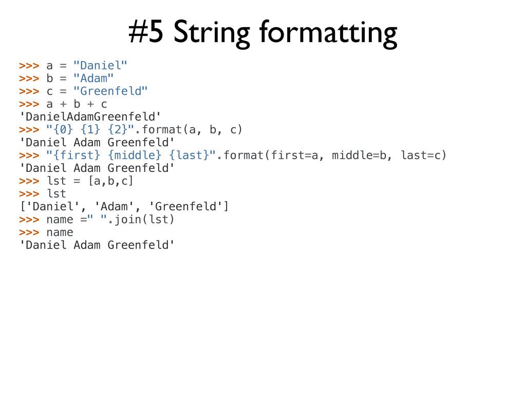 """#5 String formatting >>> a = """"Daniel"""" >>> b = """"..."""