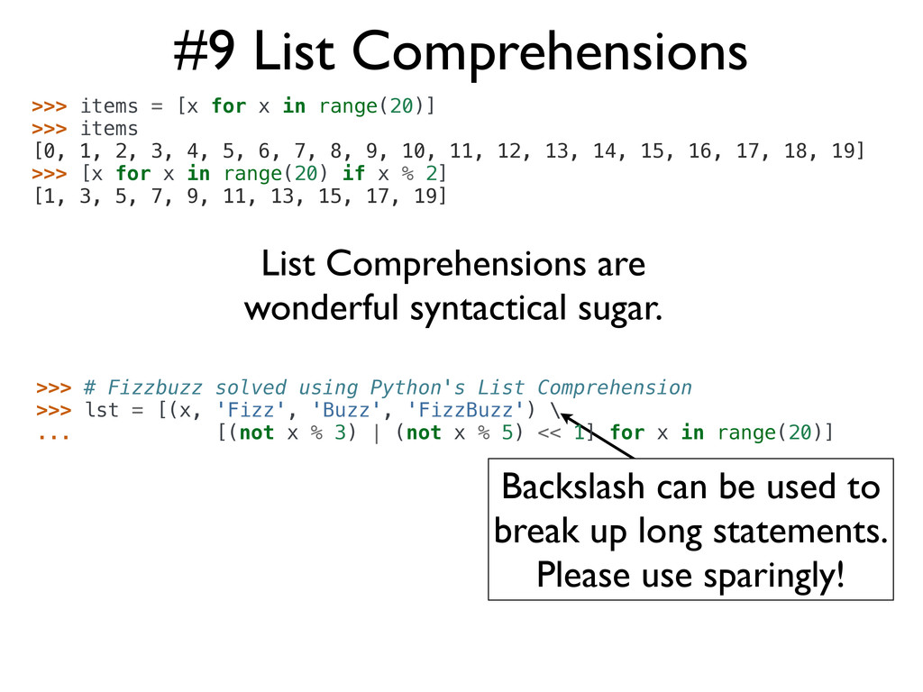 #9 List Comprehensions >>> items = [x for x in ...