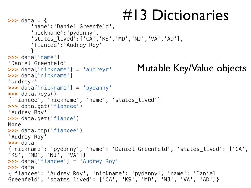#13 Dictionaries >>> data = { 'name':'Daniel Gr...
