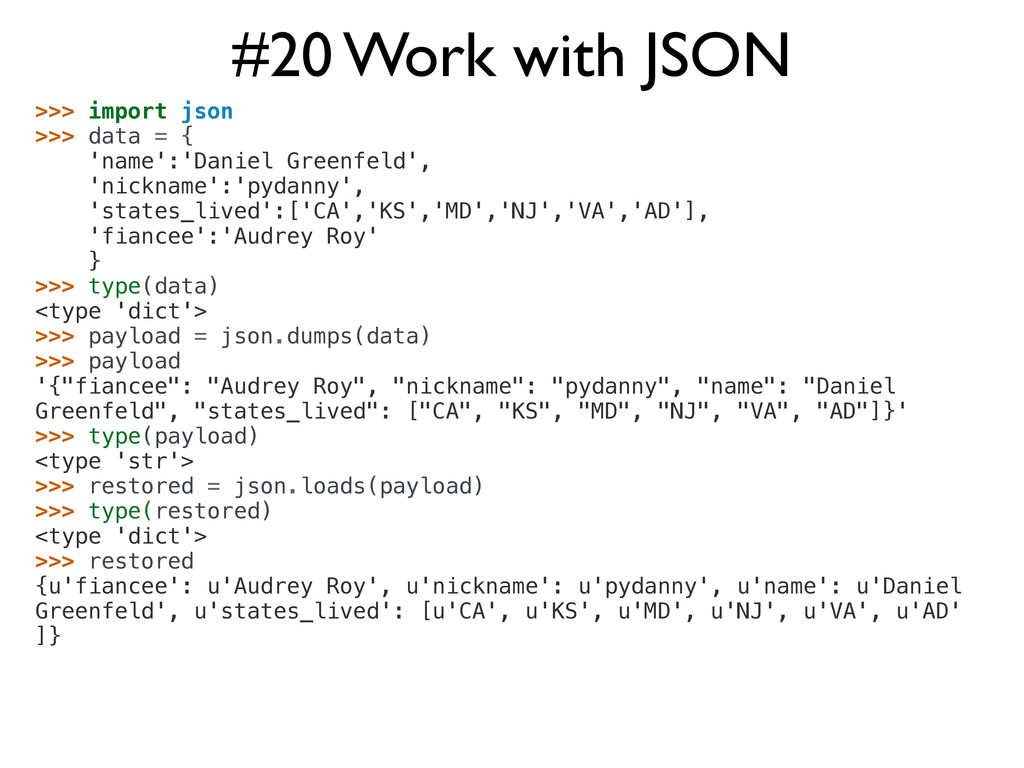 #20 Work with JSON >>> import json >>> data = {...