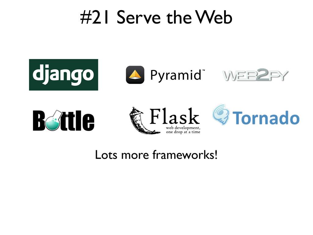#21 Serve the Web Lots more frameworks!