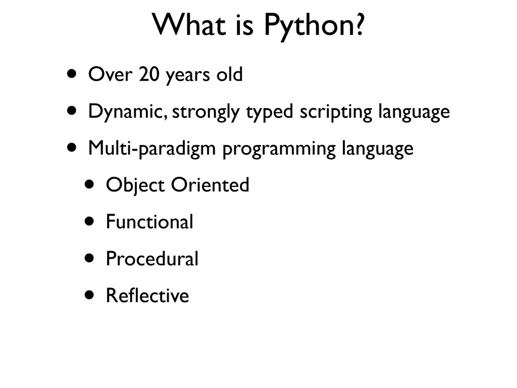 What is Python? • Over 20 years old • Dynamic, ...