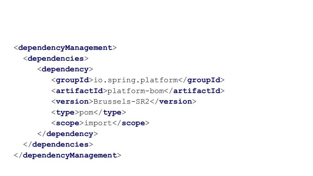 <dependencyManagement> <dependencies> <dependen...