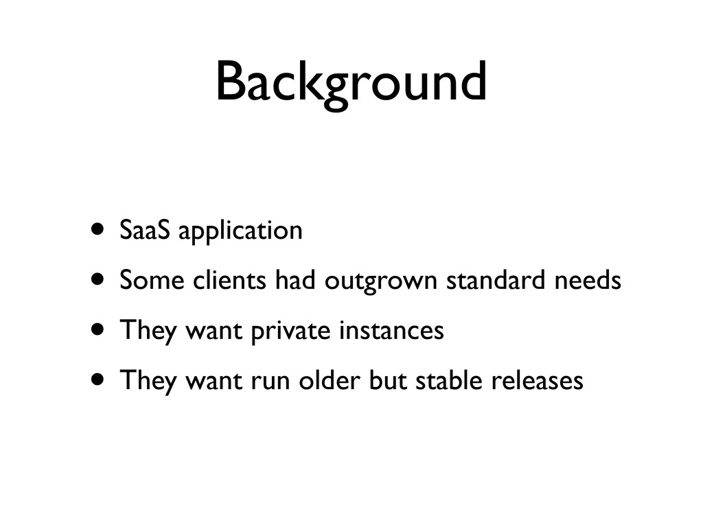 Background • SaaS application • Some clients ha...