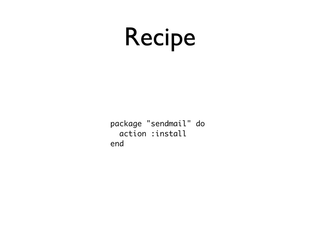"""Recipe package """"sendmail"""" do action :install end"""
