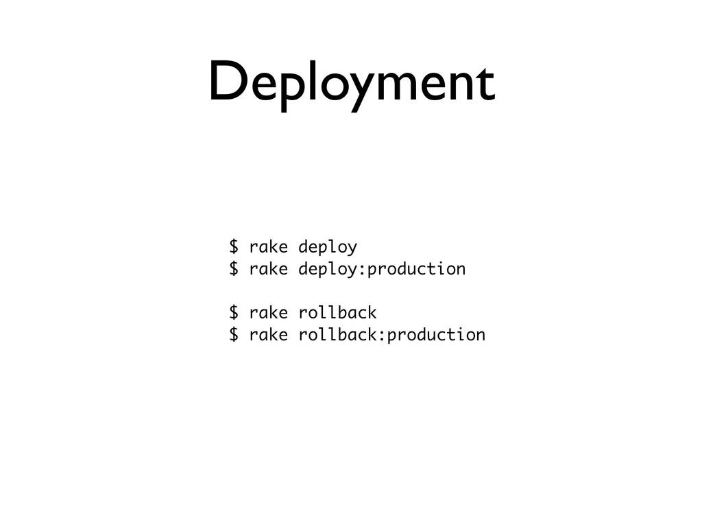 Deployment $ rake deploy $ rake deploy:producti...