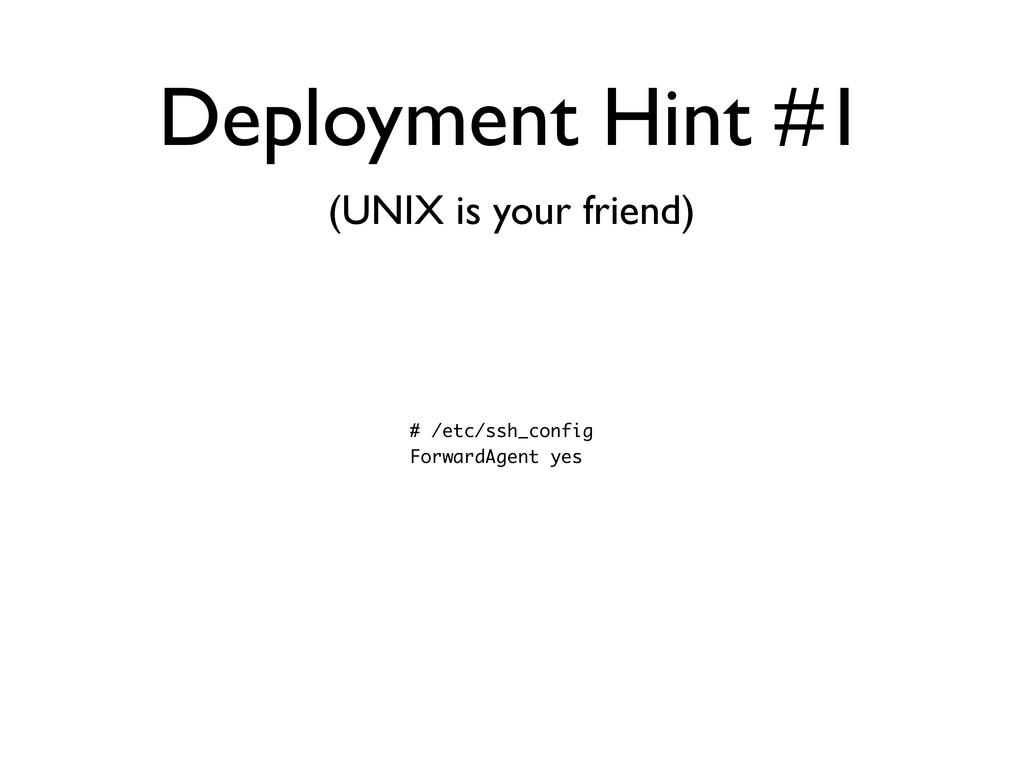 Deployment Hint #1 # /etc/ssh_config ForwardAge...