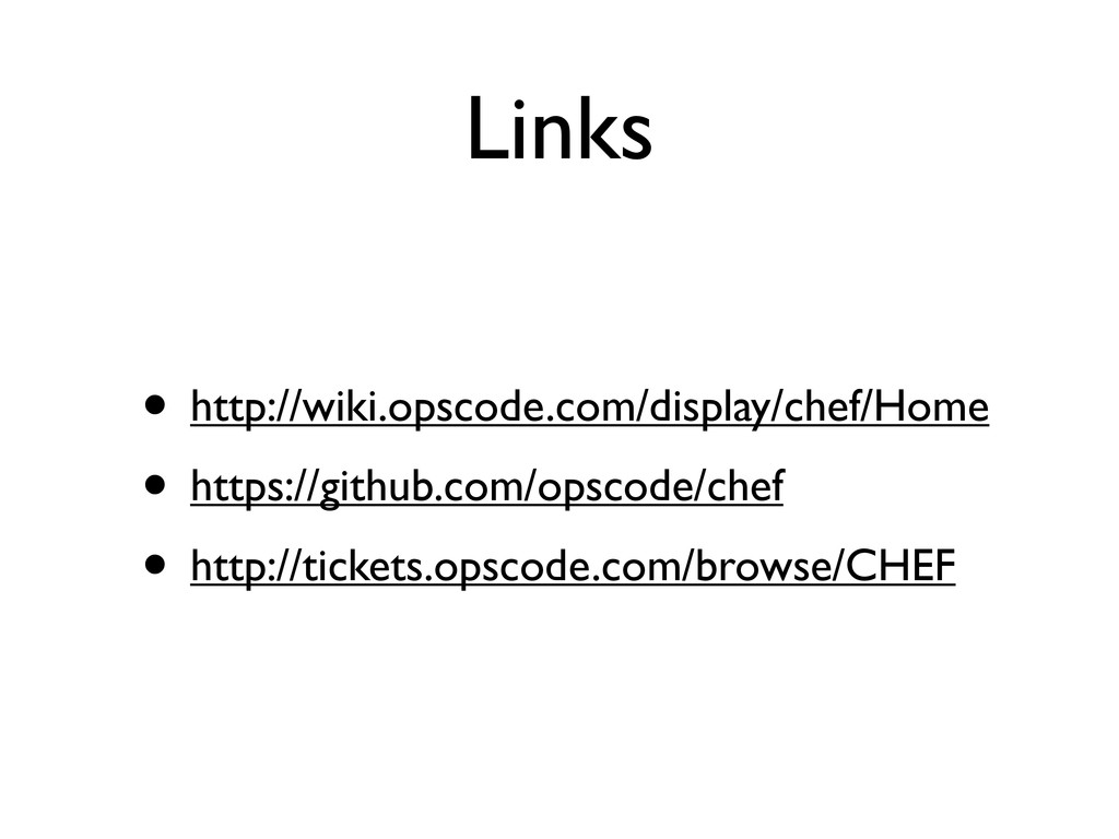 Links • http://wiki.opscode.com/display/chef/Ho...