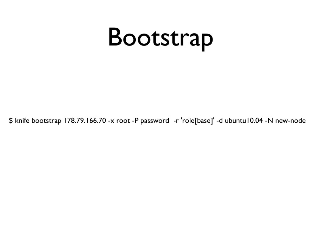 Bootstrap $ knife bootstrap 178.79.166.70 -x ro...