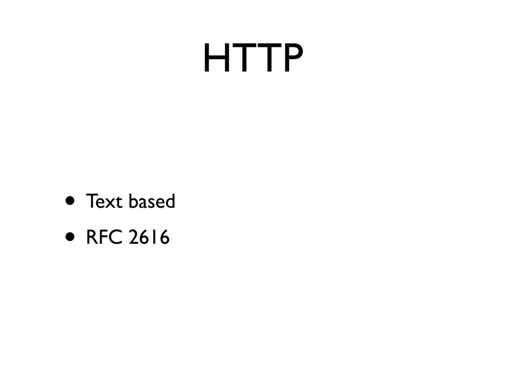 HTTP • Text based • RFC 2616