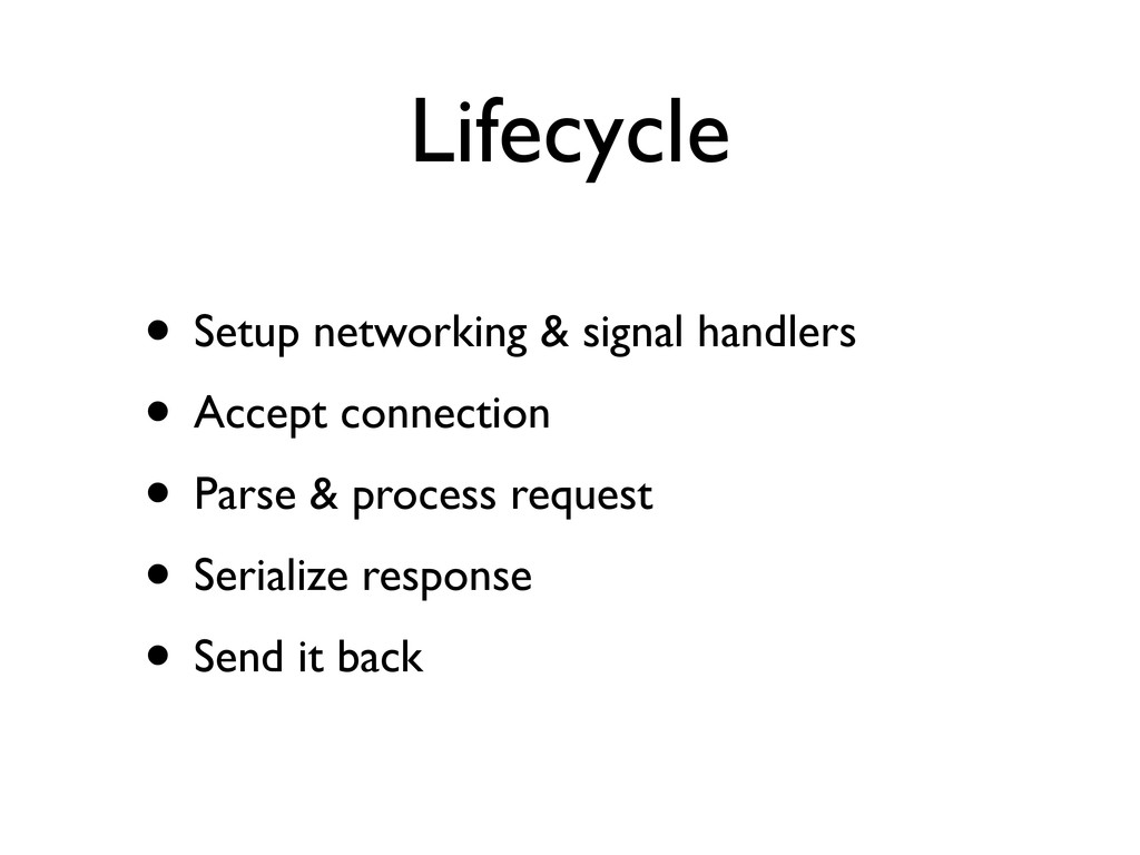 Lifecycle • Setup networking & signal handlers ...