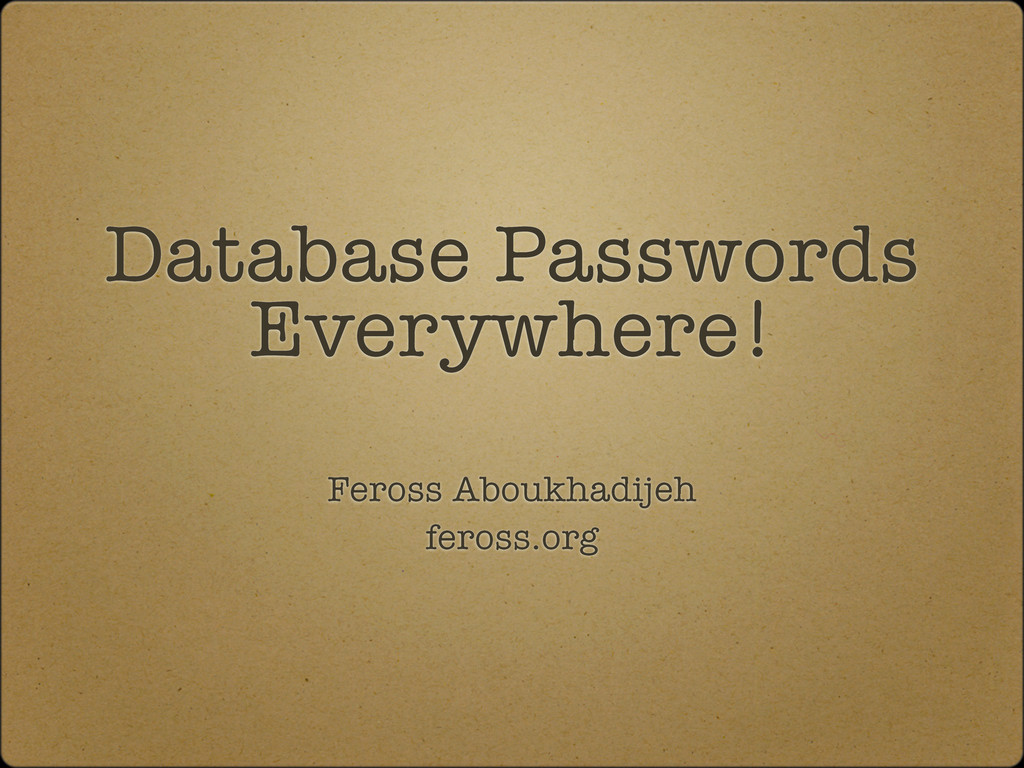 Database Passwords Everywhere! Feross Aboukhadi...