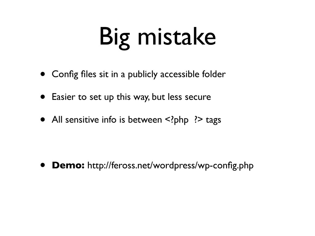 Big mistake • Config files sit in a publicly acce...