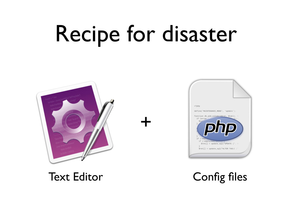 Recipe for disaster + Text Editor Config files