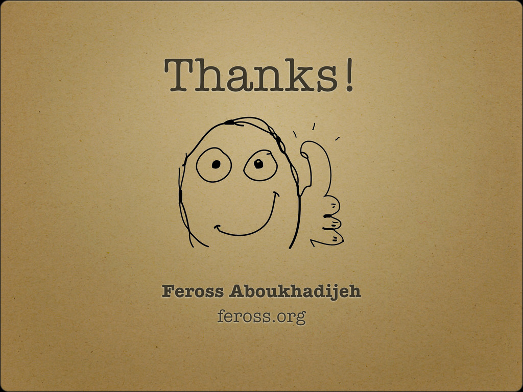 Thanks! Feross Aboukhadijeh feross.org