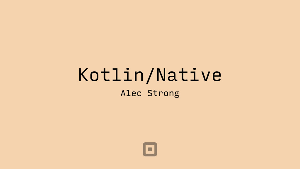 Kotlin/Native Alec Strong