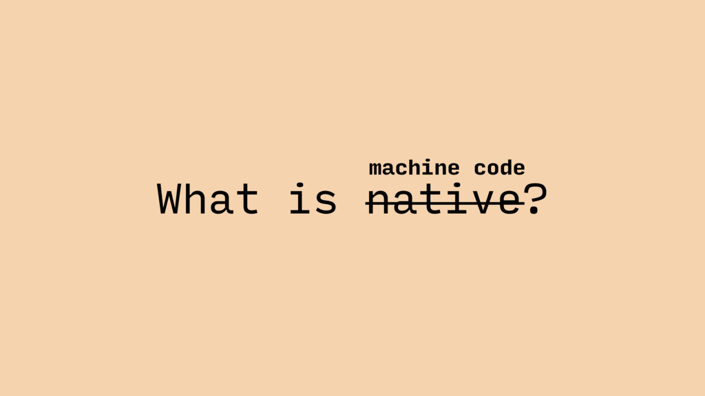What is native? machine code
