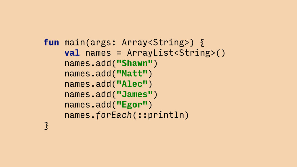 fun main(args: Array<String>) { val names = Arr...