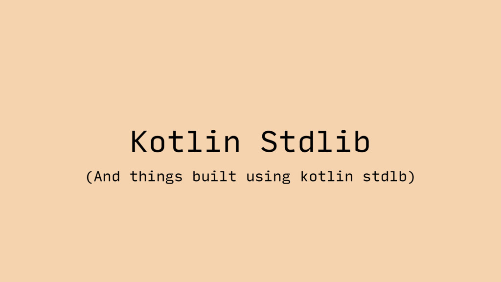 Kotlin Stdlib (And things built using kotlin st...