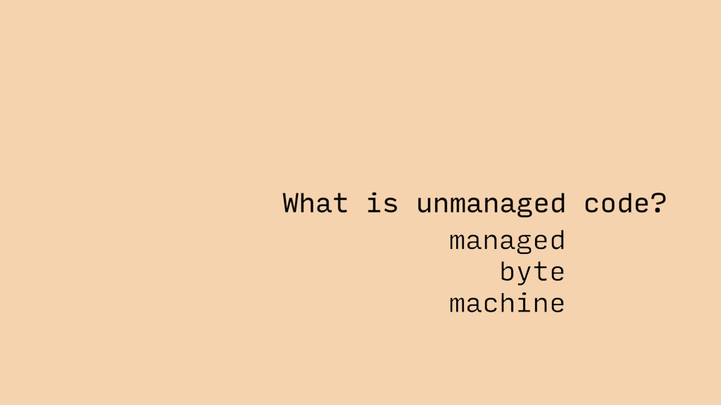 What is unmanaged code? managed