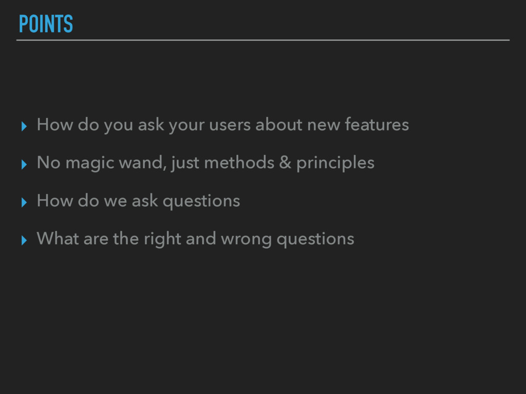 POINTS ▸ How do you ask your users about new fe...
