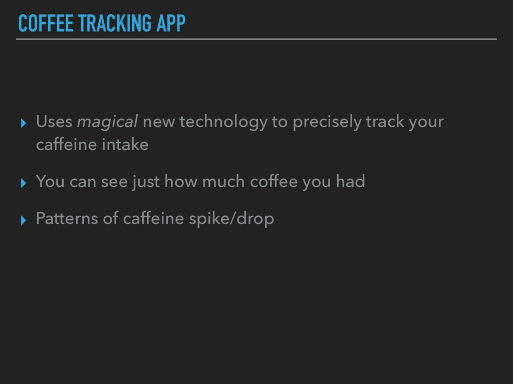 COFFEE TRACKING APP ▸ Uses magical new technolo...