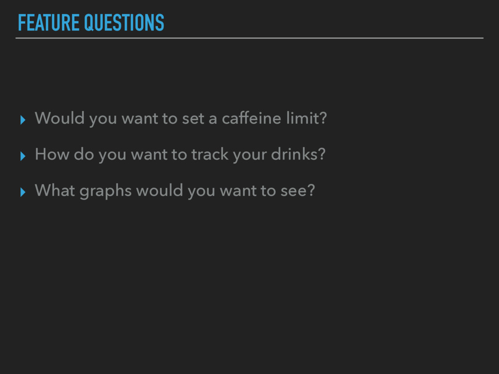 FEATURE QUESTIONS ▸ Would you want to set a caf...