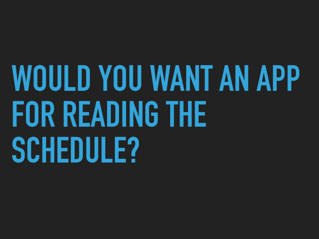 WOULD YOU WANT AN APP FOR READING THE SCHEDULE?