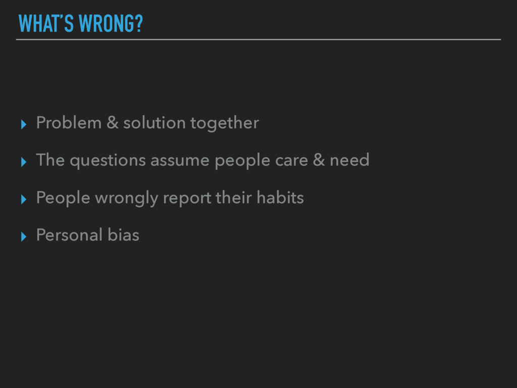 WHAT'S WRONG? ▸ Problem & solution together ▸ T...