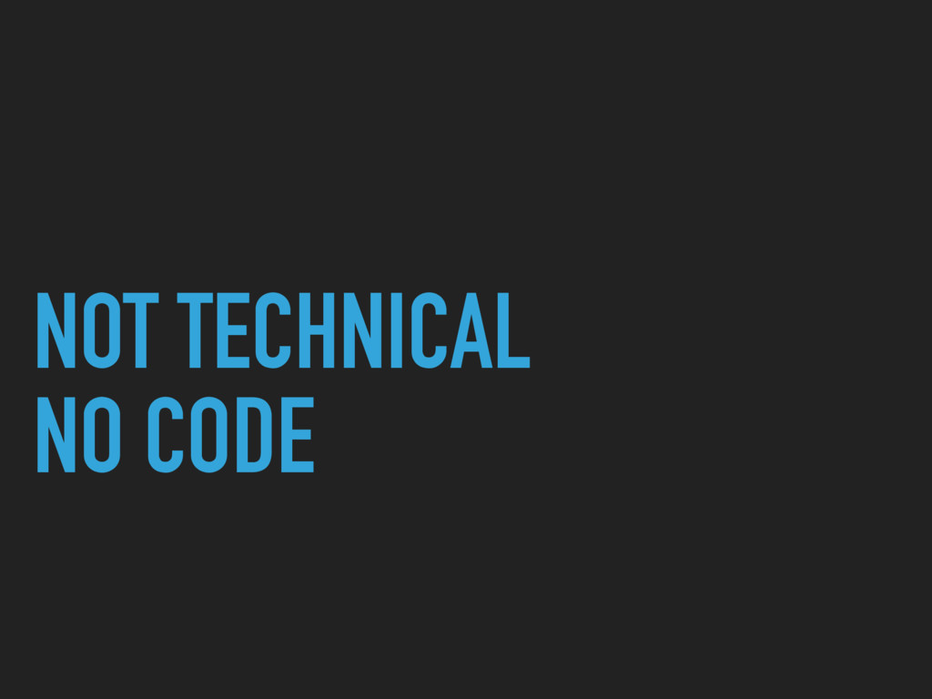 NOT TECHNICAL NO CODE
