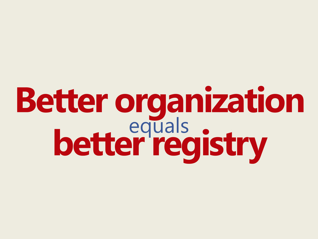 Better organization equals better registry