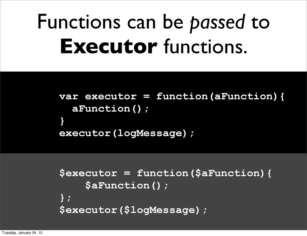 Functions can be passed to Executor functions. ...