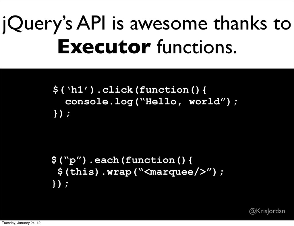 jQuery's API is awesome thanks to Executor func...