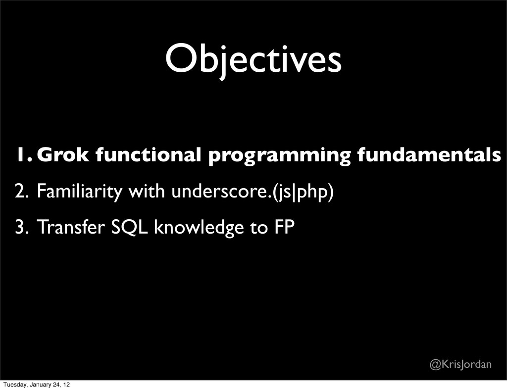 Objectives 1. Grok functional programming funda...