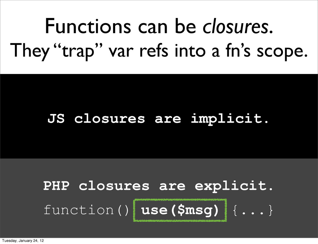 "Functions can be closures. They ""trap"" var refs..."