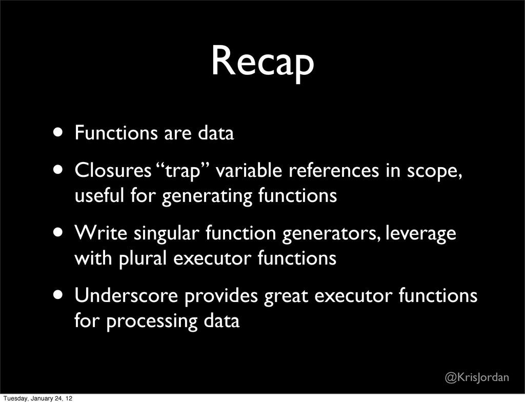 """Recap • Functions are data • Closures """"trap"""" va..."""